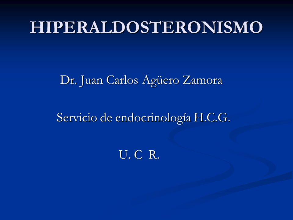 HIPERALDOSTERONISMO Dr. Juan Carlos Agüero Zamora