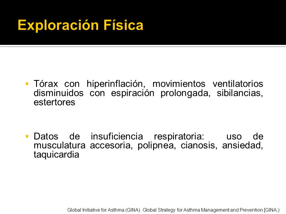 Exploración FísicaTórax con hiperinflación, movimientos ventilatorios disminuidos con espiración prolongada, sibilancias, estertores.