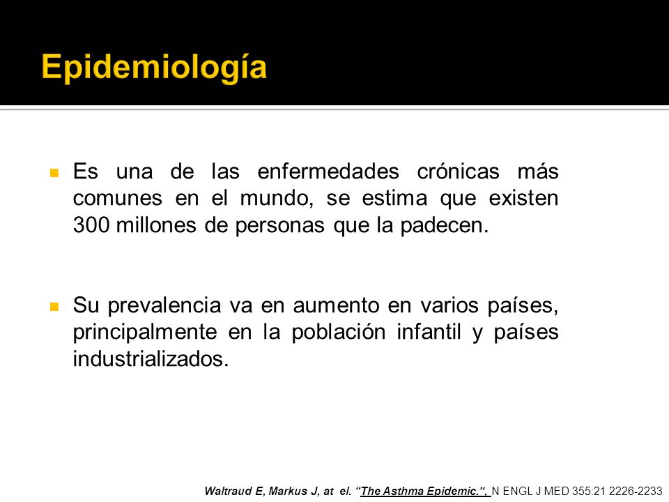 EpidemiologíaEs una de las enfermedades crónicas más comunes en el mundo, se estima que existen 300 millones de personas que la padecen.