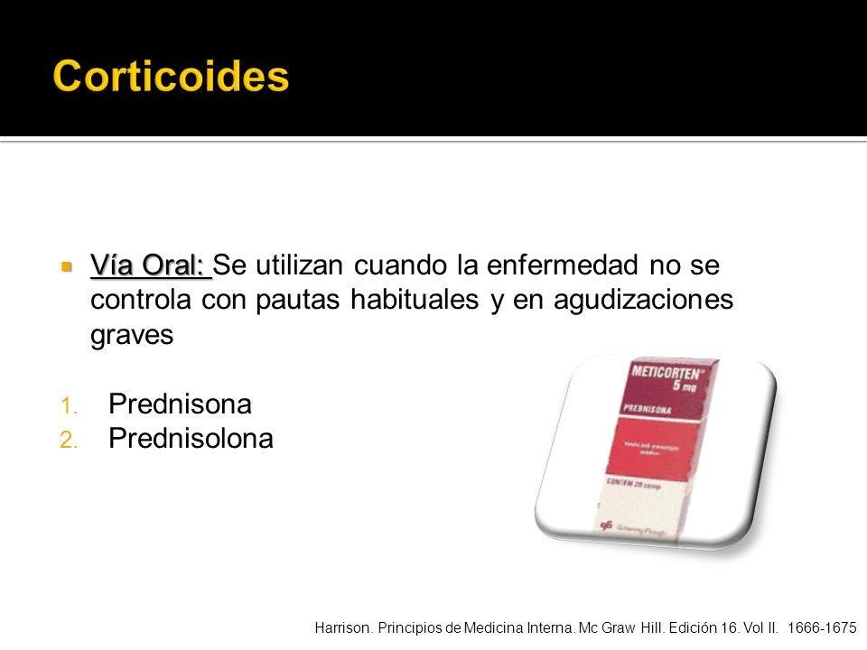 CorticoidesVía Oral: Se utilizan cuando la enfermedad no se controla con pautas habituales y en agudizaciones graves.