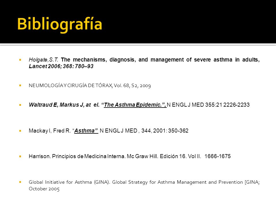 BibliografíaHolgate,S.T. The mechanisms, diagnosis, and management of severe asthma in adults, Lancet 2006; 368: 780–93.