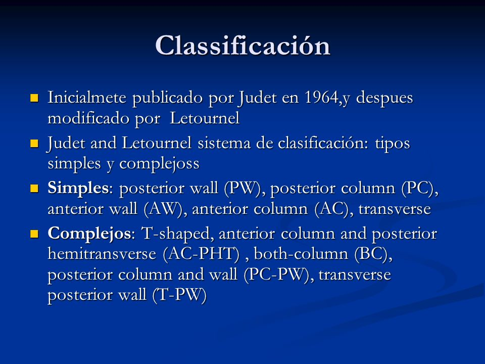 Classificación Inicialmete publicado por Judet en 1964,y despues modificado por Letournel.