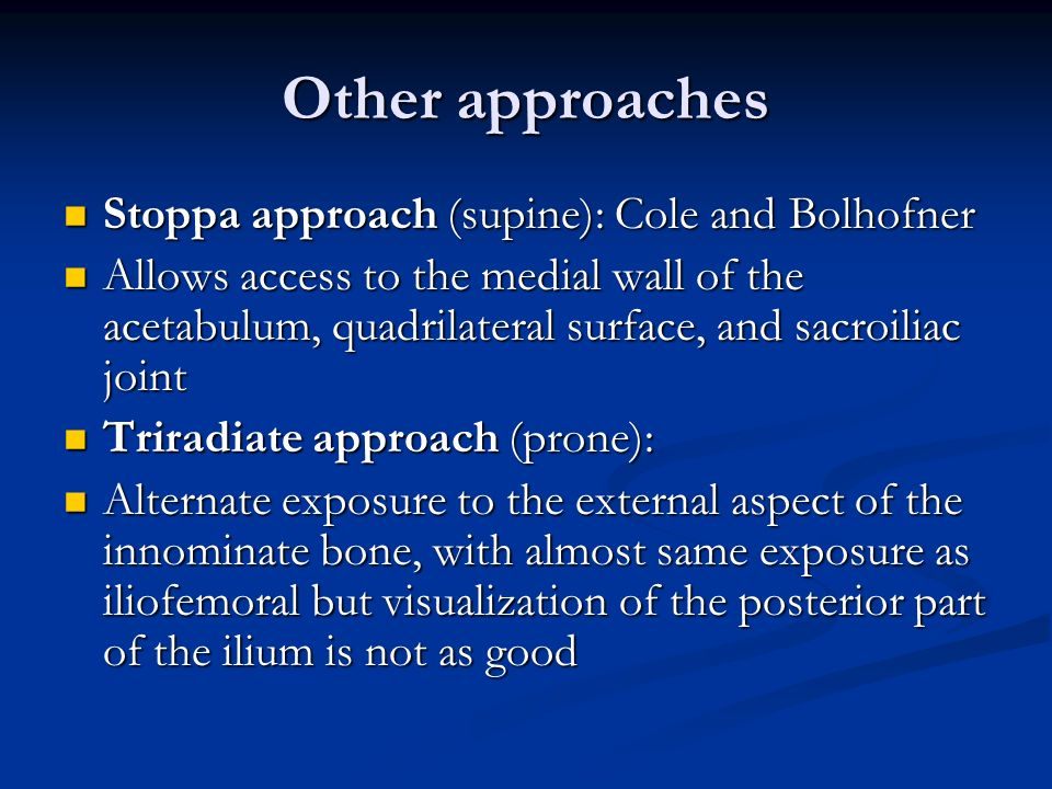 Other approaches Stoppa approach (supine): Cole and Bolhofner