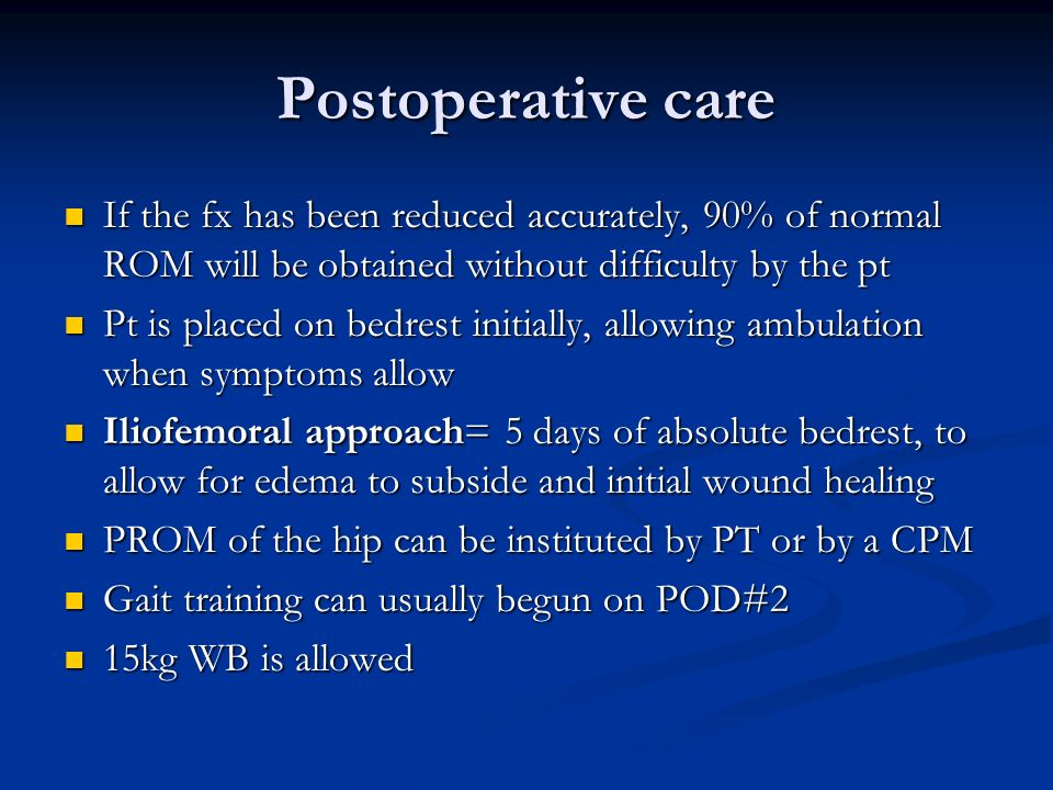 Postoperative care If the fx has been reduced accurately, 90% of normal ROM will be obtained without difficulty by the pt.