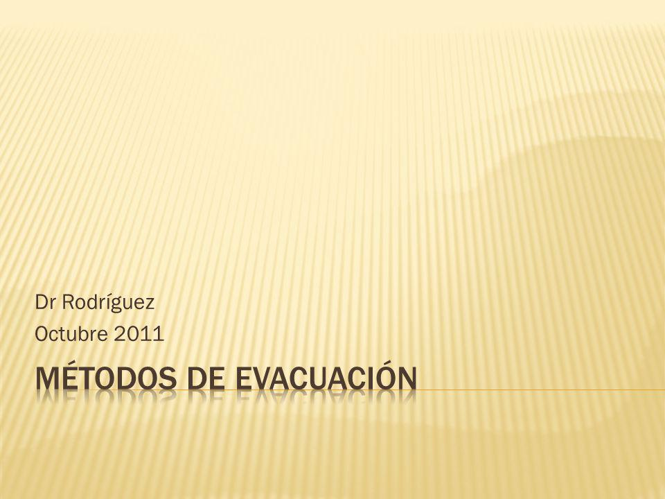 Dr Rodríguez Octubre 2011 Métodos de evacuación
