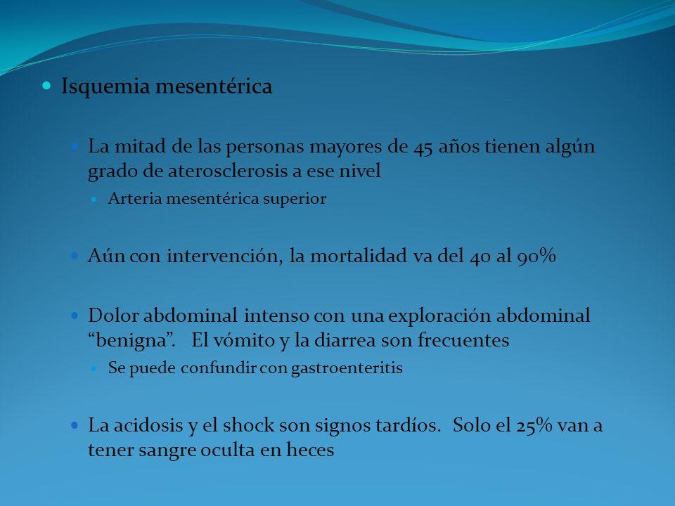 Isquemia mesentérica La mitad de las personas mayores de 45 años tienen algún grado de aterosclerosis a ese nivel.