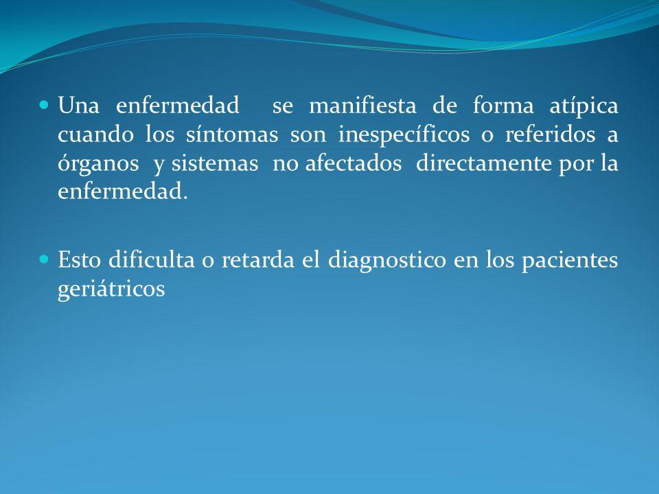 Una enfermedad se manifiesta de forma atípica cuando los síntomas son inespecíficos o referidos a órganos y sistemas no afectados directamente por la enfermedad.