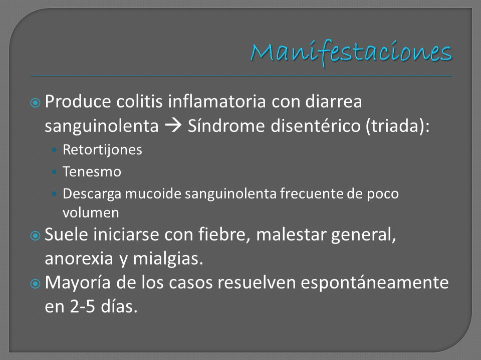 ManifestacionesProduce colitis inflamatoria con diarrea sanguinolenta  Síndrome disentérico (triada):