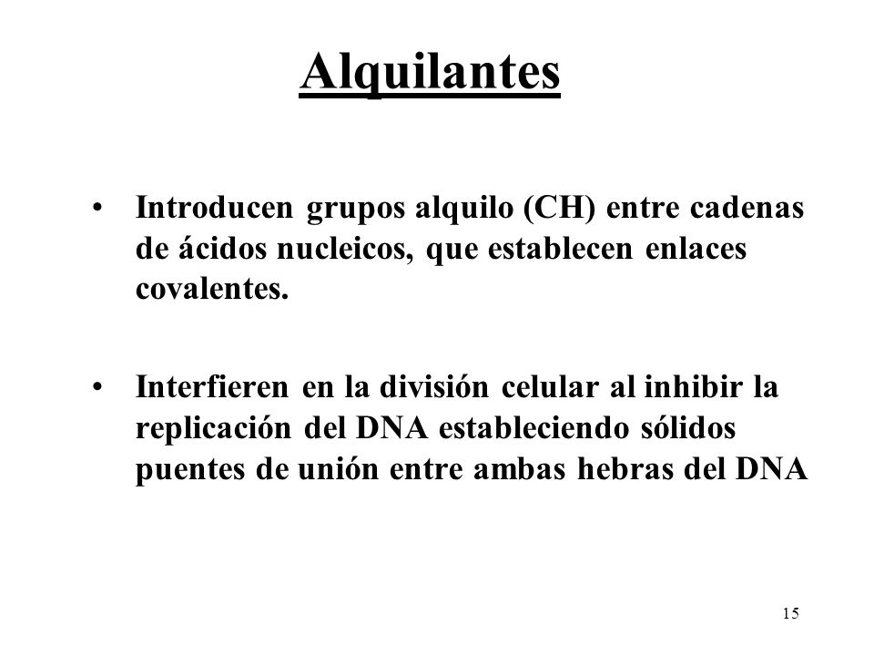 AlquilantesIntroducen grupos alquilo (CH) entre cadenas de ácidos nucleicos, que establecen enlaces covalentes.