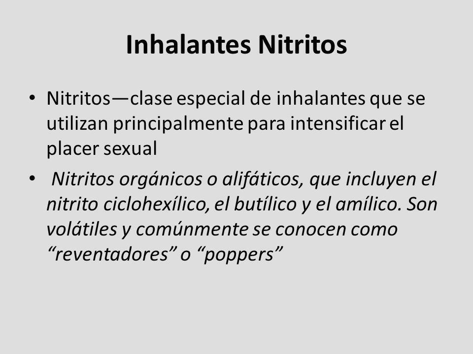 Inhalantes Nitritos Nitritos—clase especial de inhalantes que se utilizan principalmente para intensificar el placer sexual.
