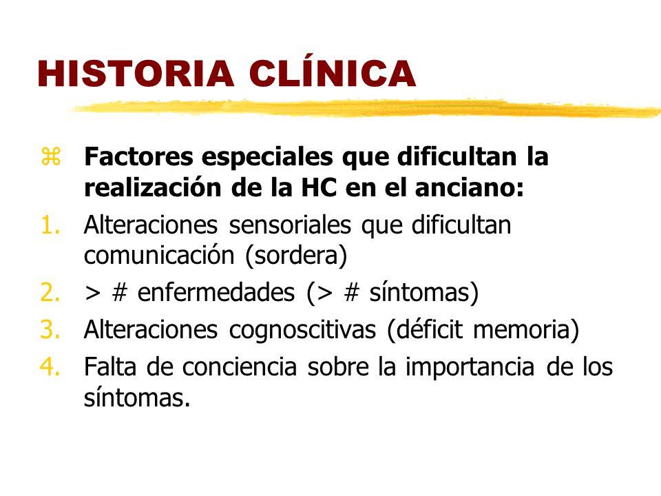 HISTORIA CLÍNICA Factores especiales que dificultan la realización de la HC en el anciano:
