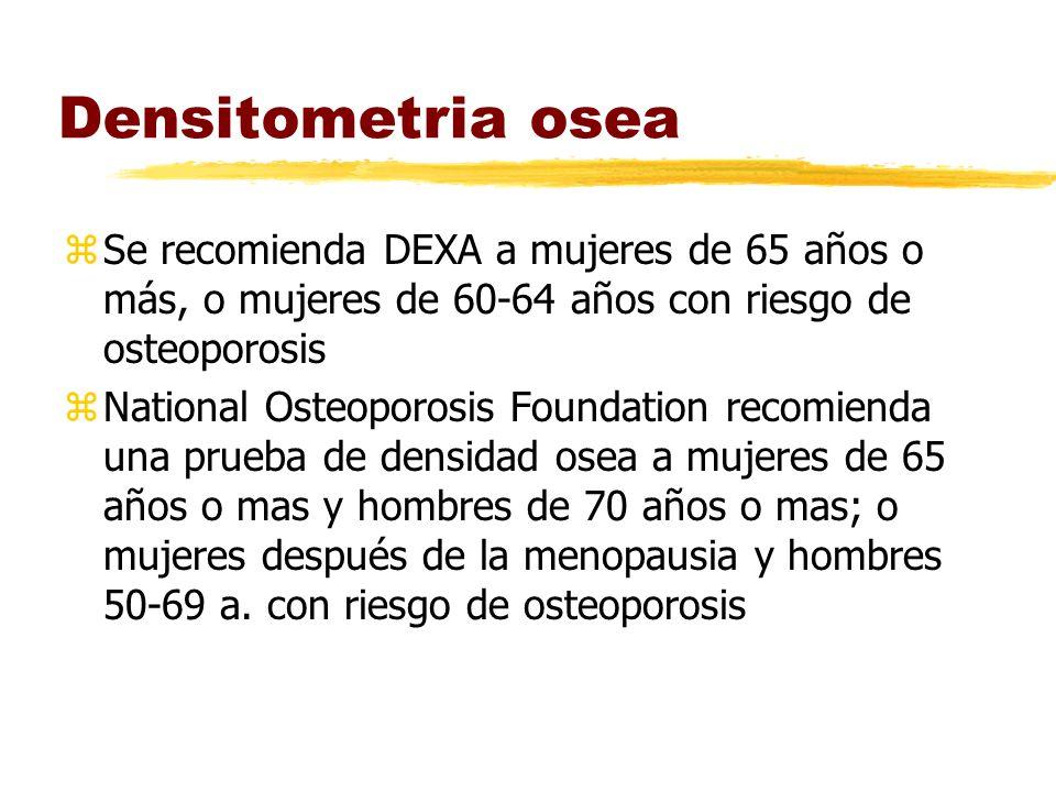 Densitometria osea Se recomienda DEXA a mujeres de 65 años o más, o mujeres de 60-64 años con riesgo de osteoporosis.