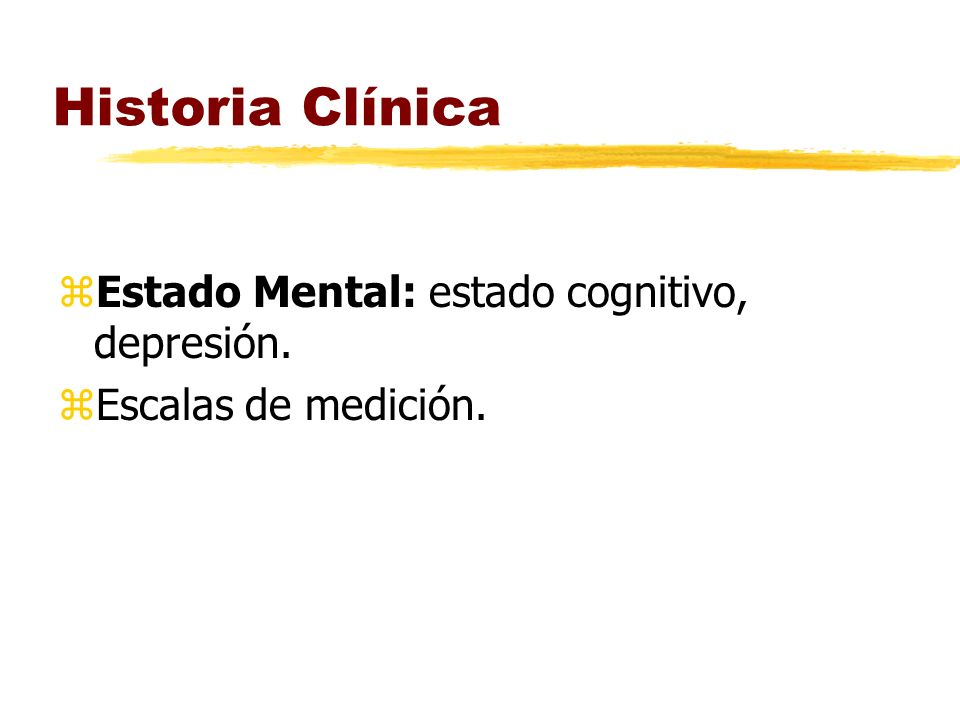 Historia Clínica Estado Mental: estado cognitivo, depresión.