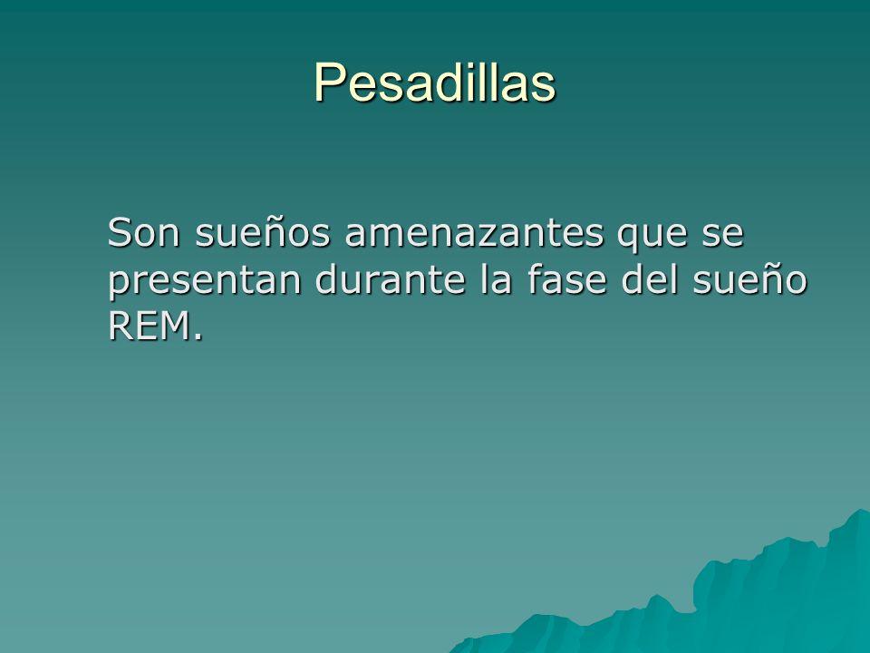 Pesadillas Son sueños amenazantes que se presentan durante la fase del sueño REM.