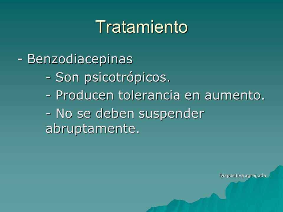 Tratamiento - Benzodiacepinas - Son psicotrópicos.
