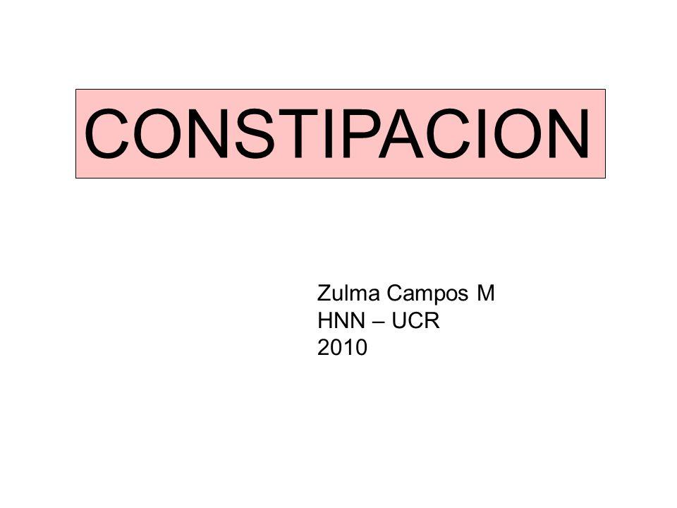 CONSTIPACION Zulma Campos M HNN – UCR 2010