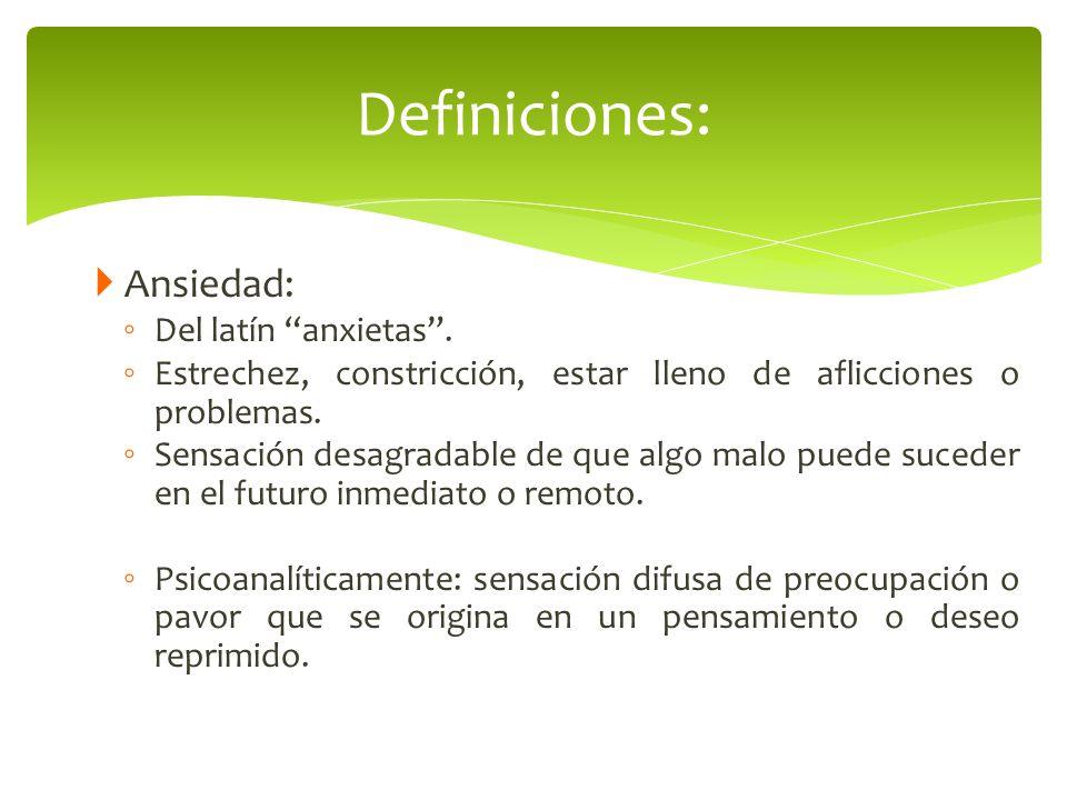 Definiciones: Ansiedad: Del latín anxietas .