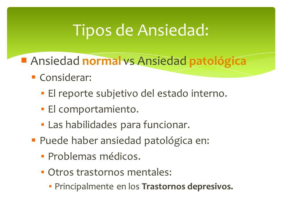 Tipos de Ansiedad: Ansiedad normal vs Ansiedad patológica Considerar:
