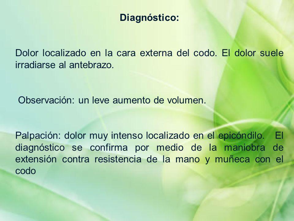Diagnóstico:Dolor localizado en la cara externa del codo. El dolor suele irradiarse al antebrazo. Observación: un leve aumento de volumen.