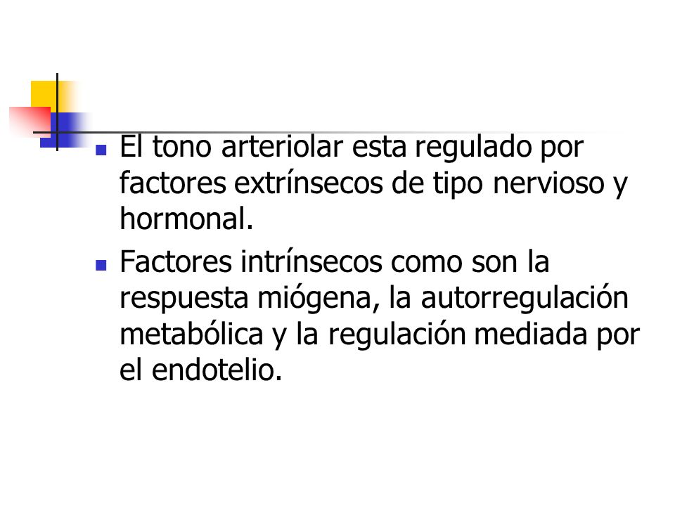 El tono arteriolar esta regulado por factores extrínsecos de tipo nervioso y hormonal.