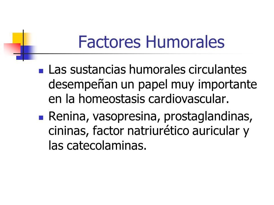 Factores Humorales Las sustancias humorales circulantes desempeñan un papel muy importante en la homeostasis cardiovascular.