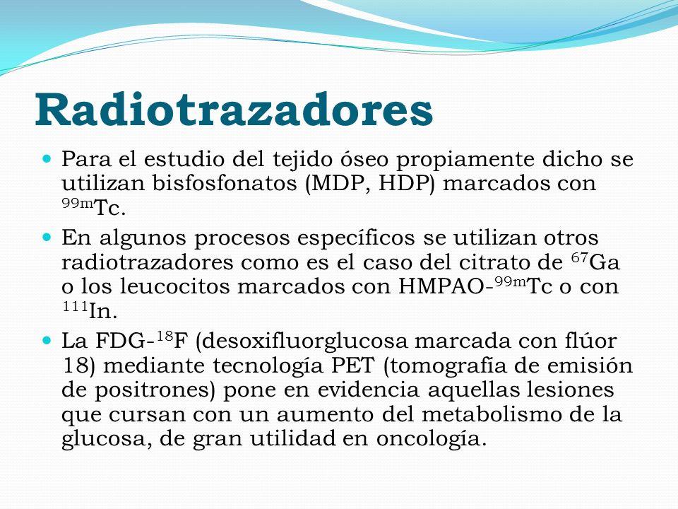 Radiotrazadores Para el estudio del tejido óseo propiamente dicho se utilizan bisfosfonatos (MDP, HDP) marcados con 99mTc.