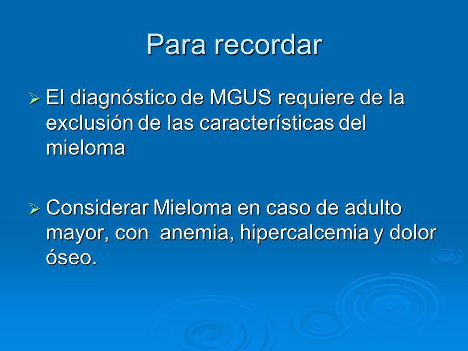 Para recordar El diagnóstico de MGUS requiere de la exclusión de las características del mieloma.