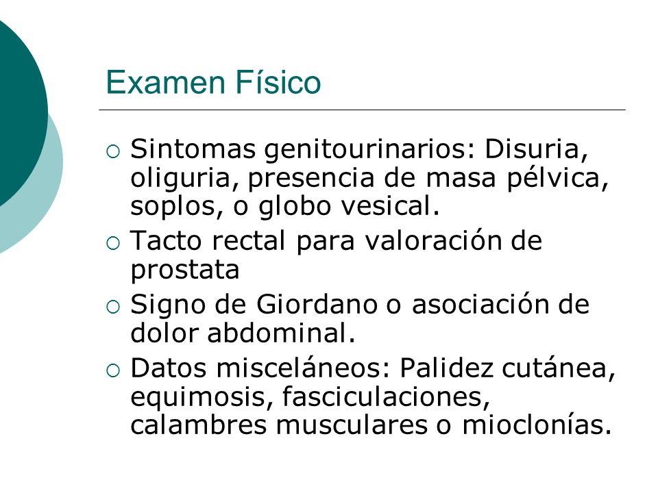 Examen Físico Sintomas genitourinarios: Disuria, oliguria, presencia de masa pélvica, soplos, o globo vesical.