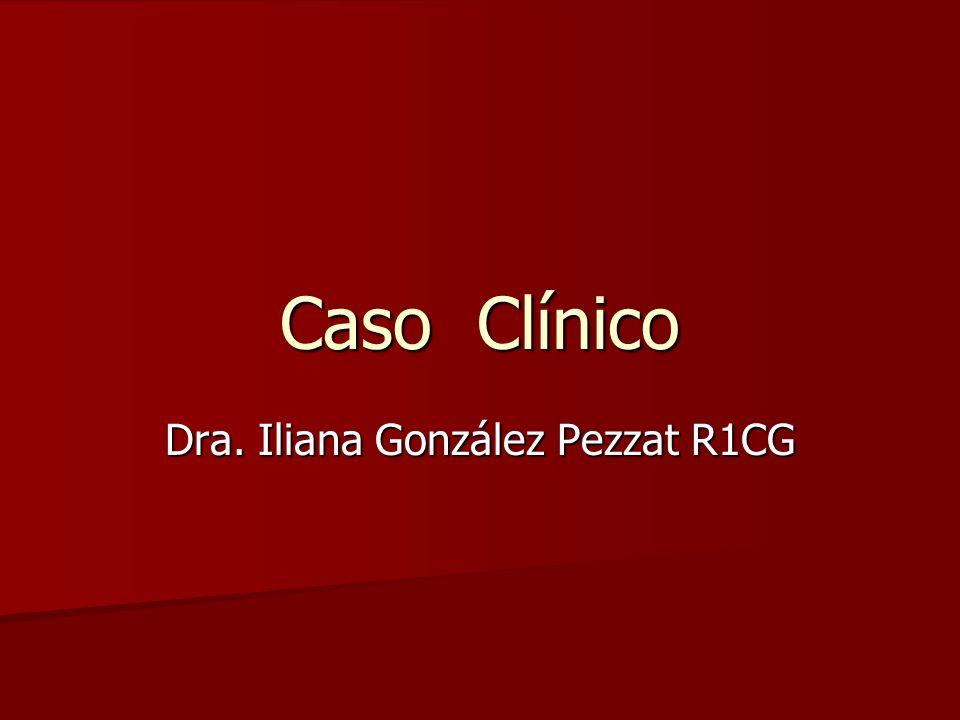 Dra. Iliana González Pezzat R1CG
