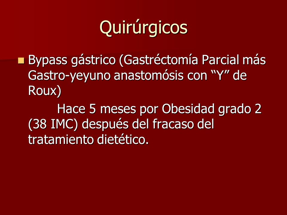 Quirúrgicos Bypass gástrico (Gastréctomía Parcial más Gastro-yeyuno anastomósis con Y de Roux)