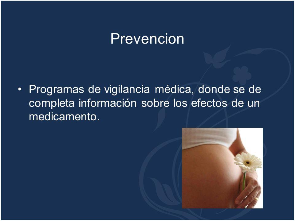 PrevencionProgramas de vigilancia médica, donde se de completa información sobre los efectos de un medicamento.