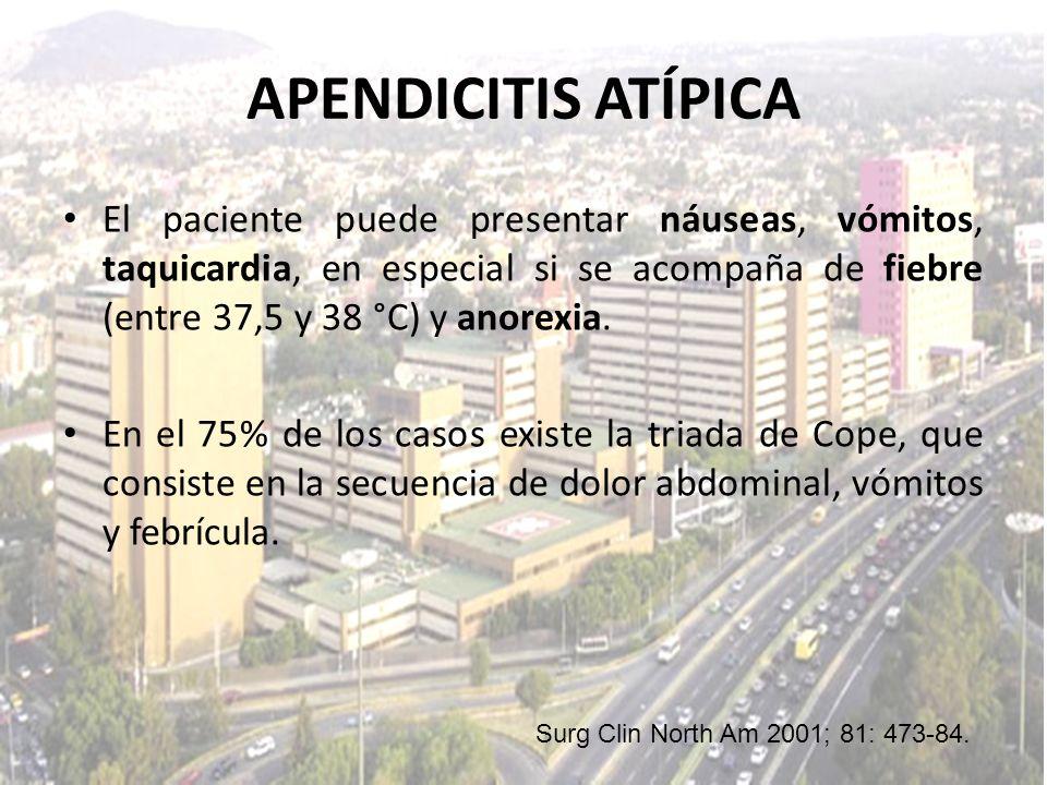 APENDICITIS ATÍPICA El paciente puede presentar náuseas, vómitos, taquicardia, en especial si se acompaña de fiebre (entre 37,5 y 38 °C) y anorexia.