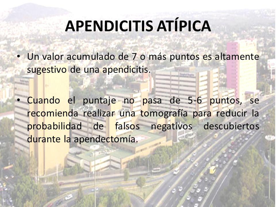 APENDICITIS ATÍPICA Un valor acumulado de 7 o más puntos es altamente sugestivo de una apendicitis.