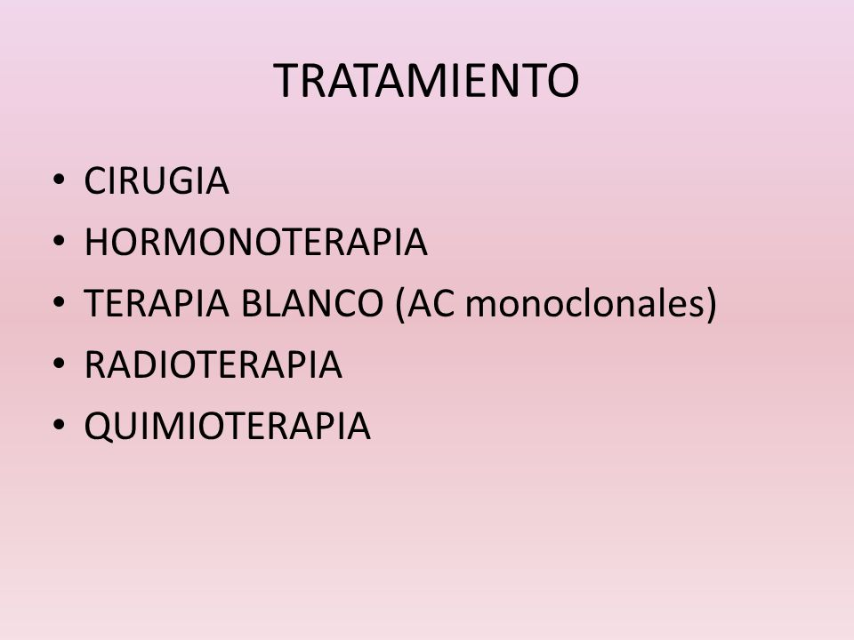 TRATAMIENTO CIRUGIA HORMONOTERAPIA TERAPIA BLANCO (AC monoclonales)