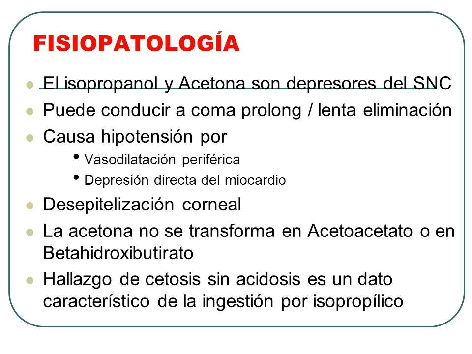 FISIOPATOLOGÍA El isopropanol y Acetona son depresores del SNC
