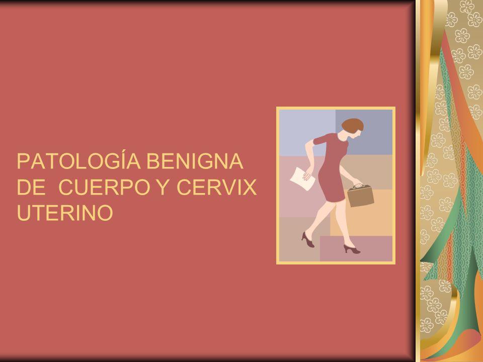 PATOLOGÍA BENIGNA DE CUERPO Y CERVIX UTERINO