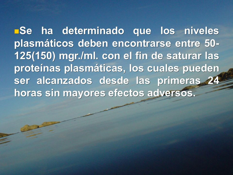 Se ha determinado que los niveles plasmáticos deben encontrarse entre 50- 125(150) mgr./ml.