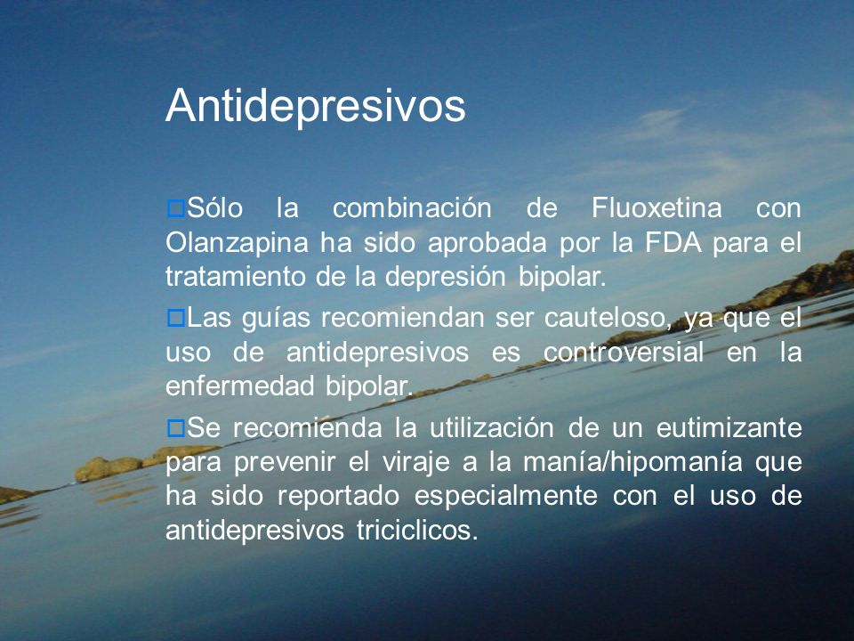 AntidepresivosSólo la combinación de Fluoxetina con Olanzapina ha sido aprobada por la FDA para el tratamiento de la depresión bipolar.
