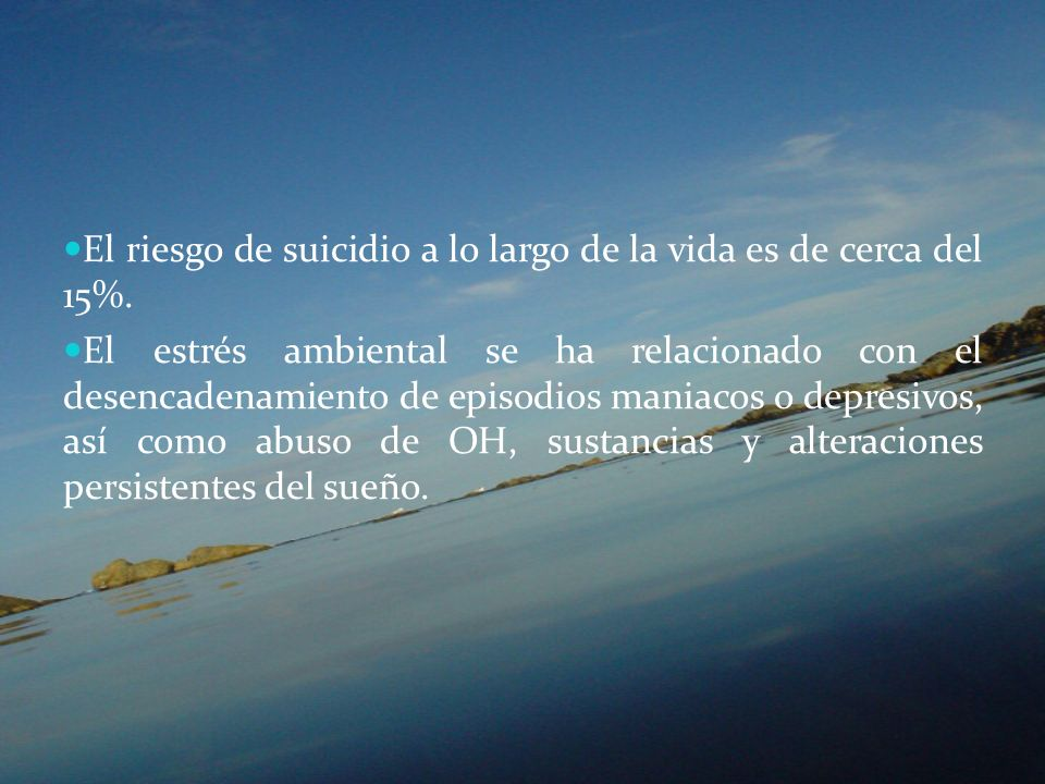 El riesgo de suicidio a lo largo de la vida es de cerca del 15%.
