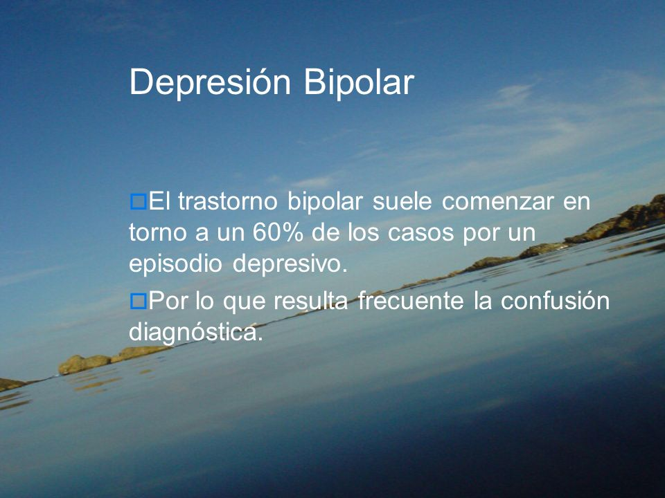 Depresión BipolarEl trastorno bipolar suele comenzar en torno a un 60% de los casos por un episodio depresivo.