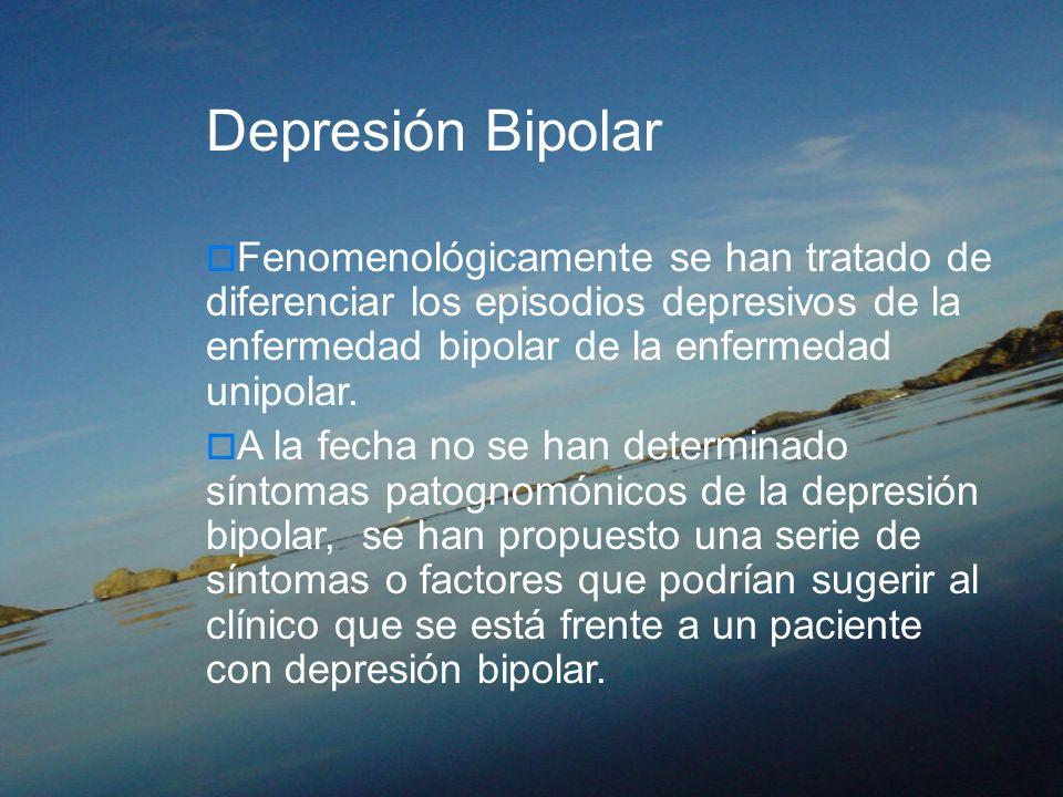Depresión Bipolar Fenomenológicamente se han tratado de diferenciar los episodios depresivos de la enfermedad bipolar de la enfermedad unipolar.