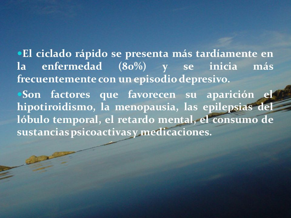 El ciclado rápido se presenta más tardíamente en la enfermedad (80%) y se inicia más frecuentemente con un episodio depresivo.