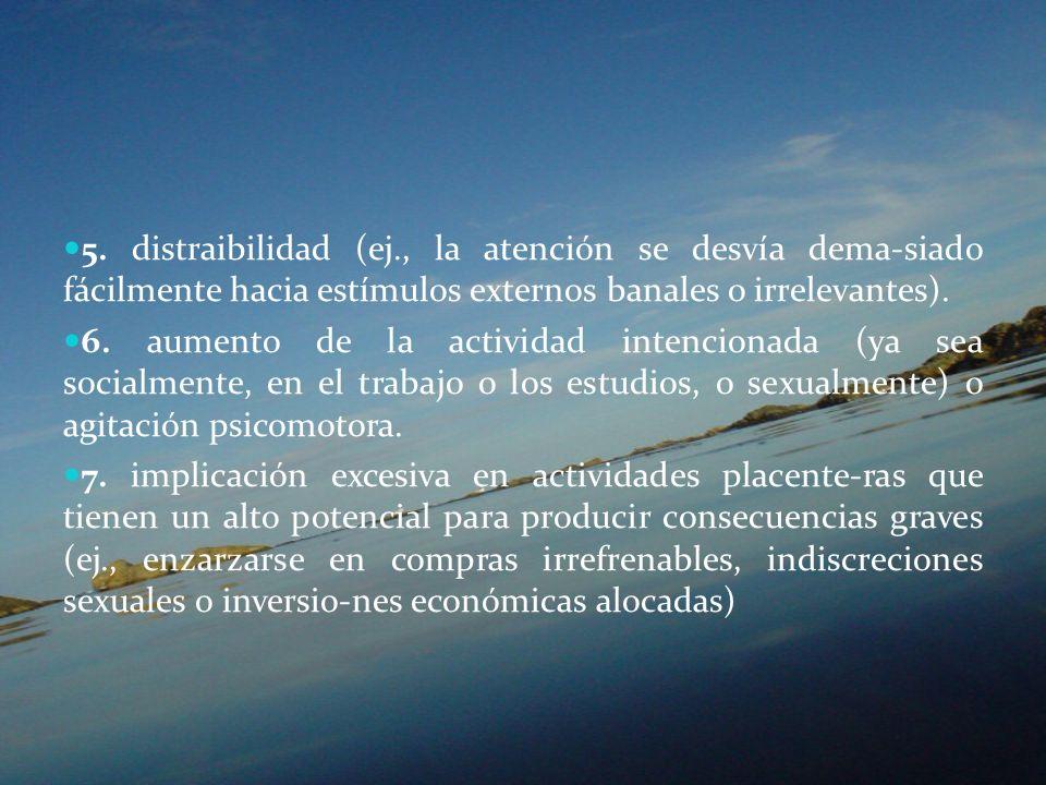 5. distraibilidad (ej., la atención se desvía dema-siado fácilmente hacia estímulos externos banales o irrelevantes).
