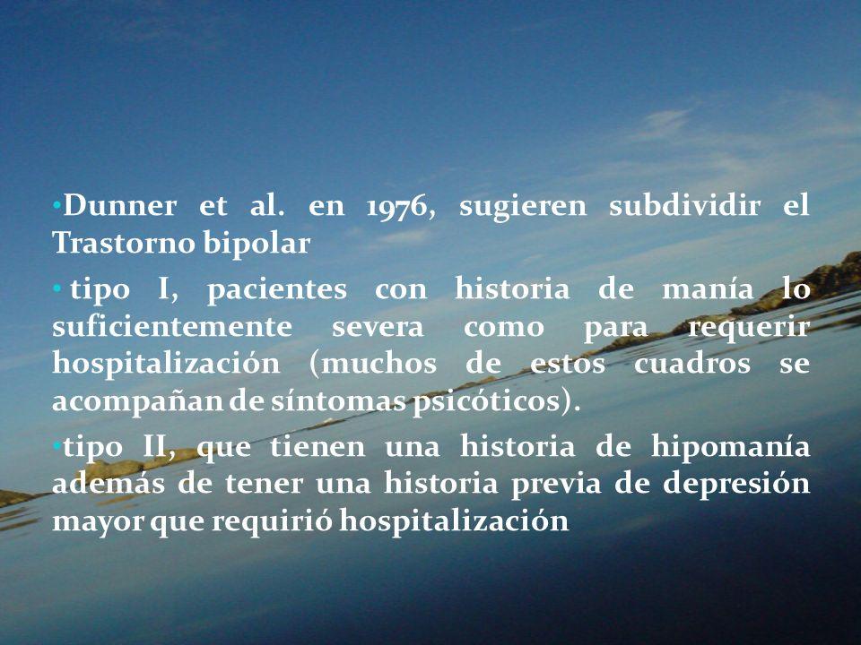 Dunner et al. en 1976, sugieren subdividir el Trastorno bipolar