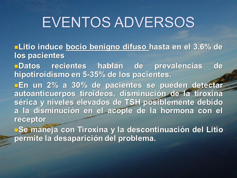 EVENTOS ADVERSOS Litio induce bocio benigno difuso hasta en el 3.6% de los pacientes.