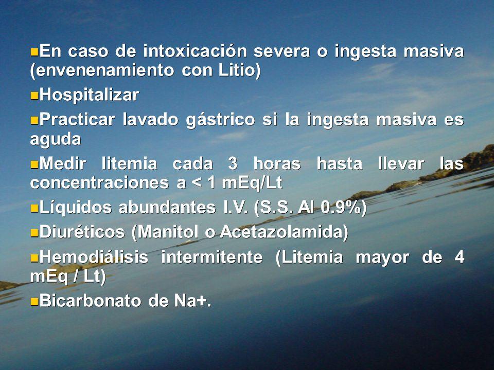 En caso de intoxicación severa o ingesta masiva (envenenamiento con Litio)