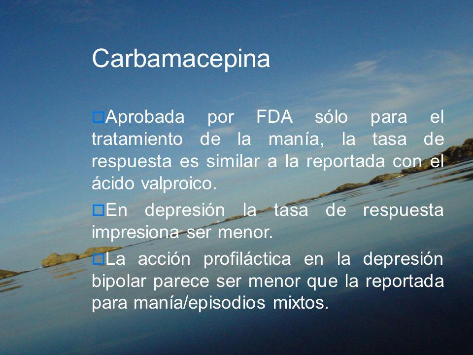 CarbamacepinaAprobada por FDA sólo para el tratamiento de la manía, la tasa de respuesta es similar a la reportada con el ácido valproico.