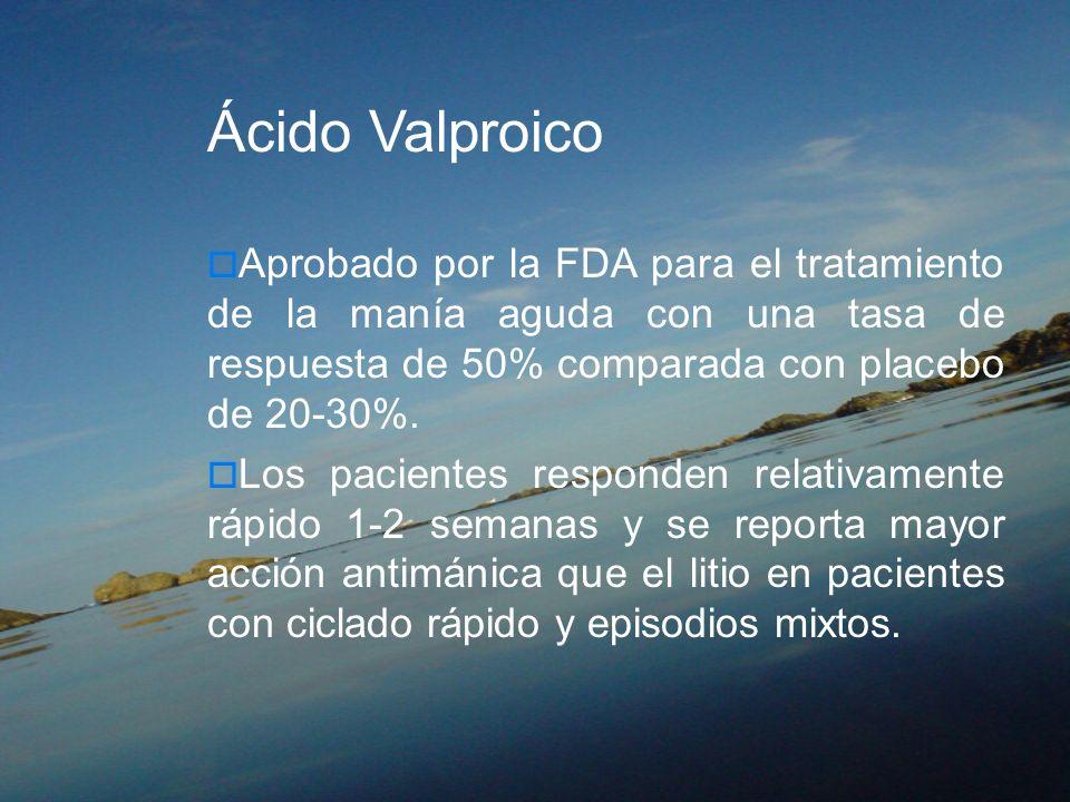 Ácido Valproico Aprobado por la FDA para el tratamiento de la manía aguda con una tasa de respuesta de 50% comparada con placebo de 20-30%.