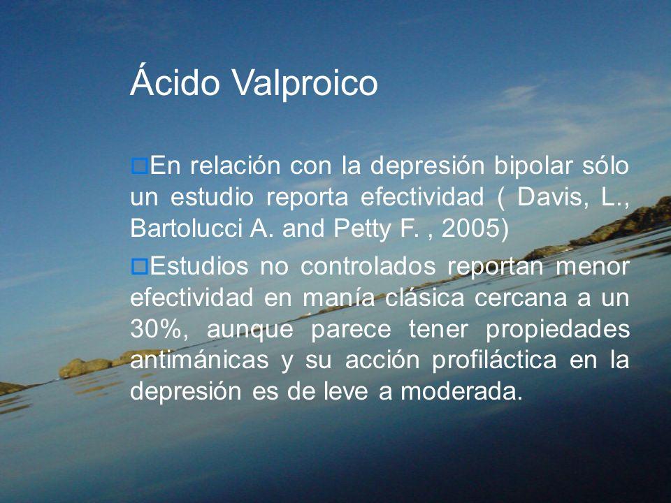 Ácido Valproico En relación con la depresión bipolar sólo un estudio reporta efectividad ( Davis, L., Bartolucci A. and Petty F. , 2005)