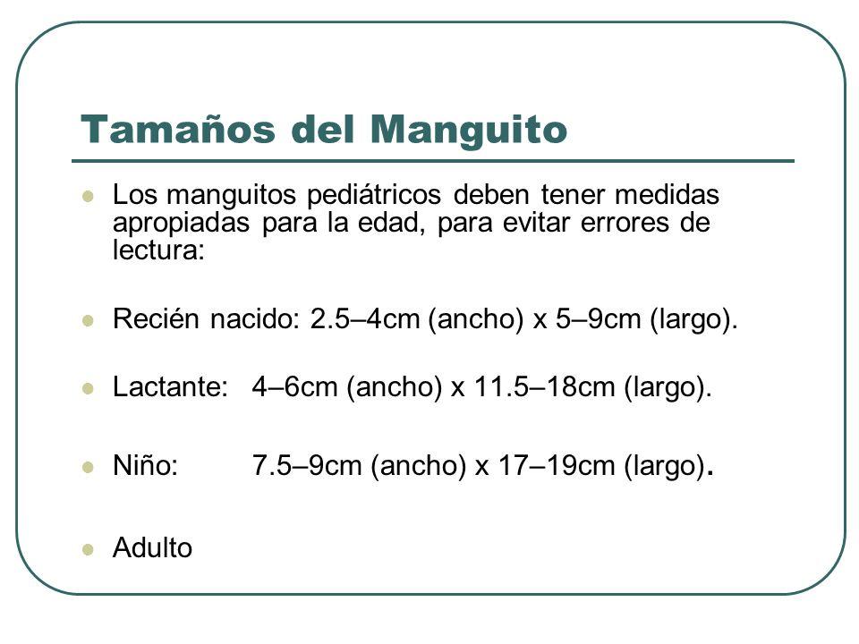 Tamaños del Manguito Los manguitos pediátricos deben tener medidas apropiadas para la edad, para evitar errores de lectura:
